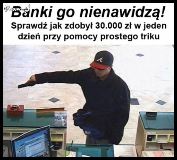 Banki go nienawidzą - znalazł sposób na szybki zarobek