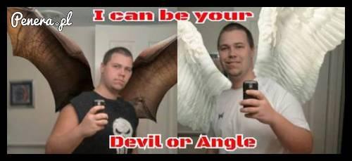 On może być Twoim aniołem lub diabłem