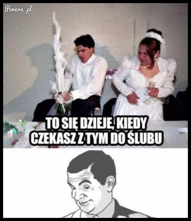 Tak się dzieje gdy czekasz z tym do ślubu
