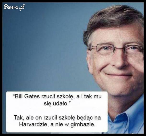 Może i Bill Gates rzucił szkołę