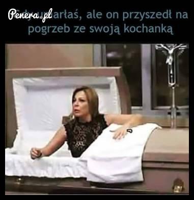 Kiedy umarłaś ale on przyszedł na pogrzeb