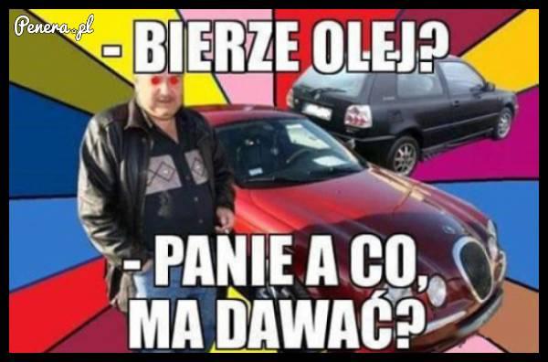Gdy pytasz Janusza czy bierze olej