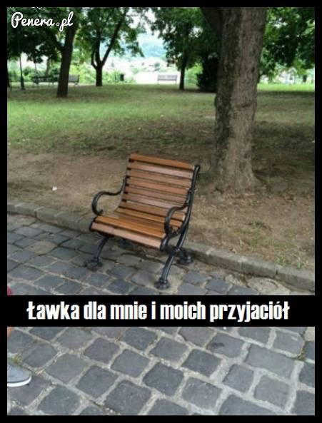 Ławka dla mnie i moich przyjaciół :D