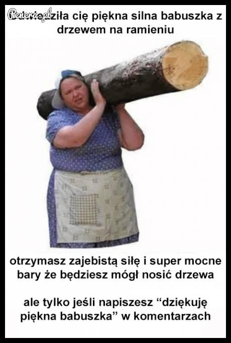 Odwiedziła cię piękna silna babuszka z drzewem na ramieniu