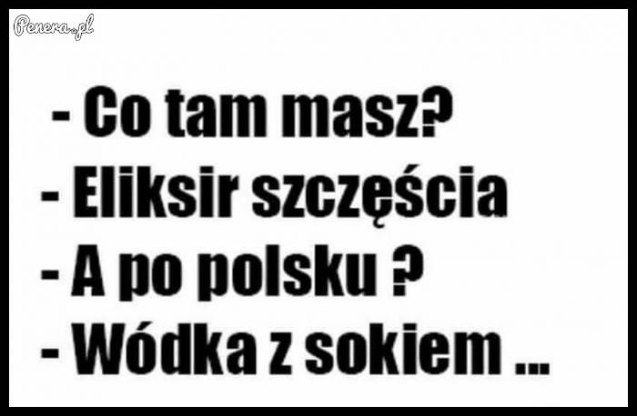 Polski eliksir szczęścia to...