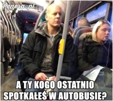 A Ty kogo ostatnio spotkałeś w autobusie?