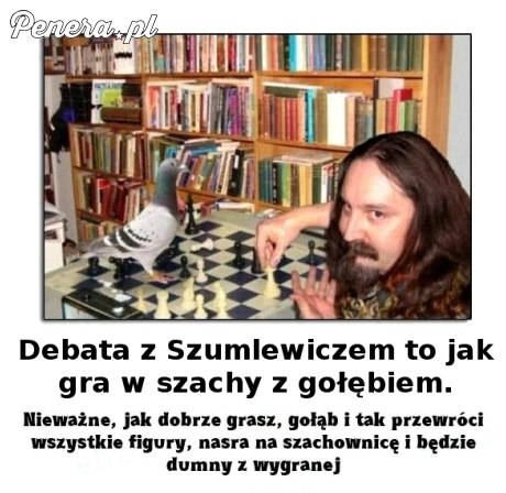 Debata z Szumilewiczem to jak gra w szachy z gołębiem