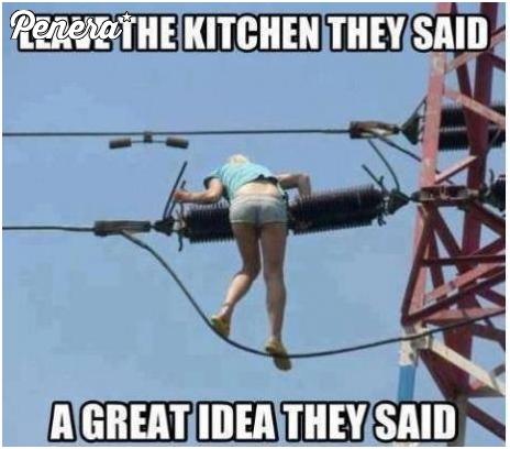 Kobieto lepiej nie wychodź z kuchni!