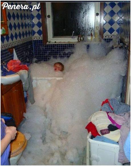 Mamo ale my nie dolaliśmy płynu do kąpieli!