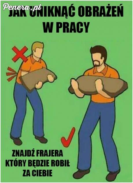 Najlepszy sposób na uniknięcie obrażeń w pracy :)