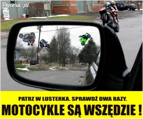 Patrz w lusterka - motocykle są wszędzie :D
